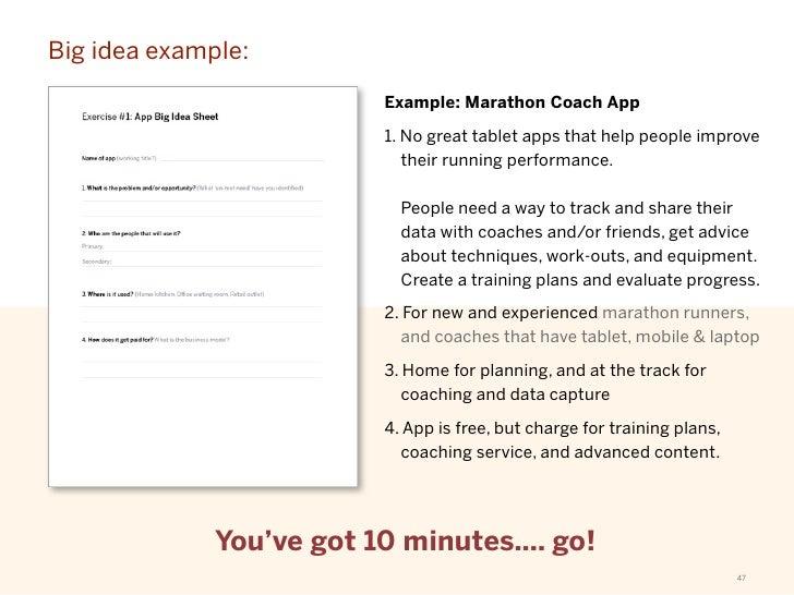 Big idea example:                          Example: Marathon Coach App                          1. No great tablet apps th...