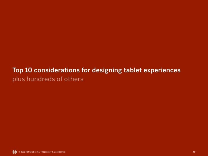 Top 10 considerations for designing tablet experiencesplus hundreds of others © 2011 Hot Studio, Inc. Proprietary & Confide...
