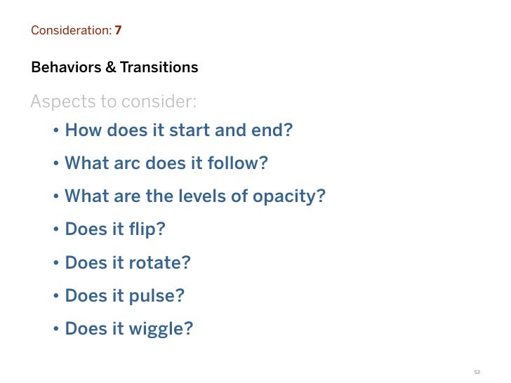 Consideration: 7Behaviors & TransitionsAspects to consider:   • How does it start and end?   • What arc does it follow?   ...