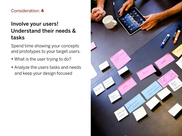 Consideration: 4Involve your users!Understand their needs &tasksSpend time showing your conceptsand prototypes to your tar...