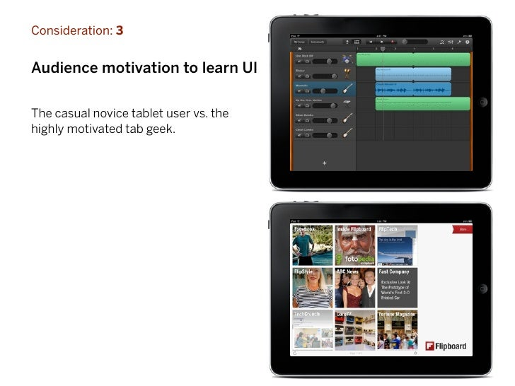 Consideration: 3Audience motivation to learn UIThe casual novice tablet user vs. thehighly motivated tab geek.            ...