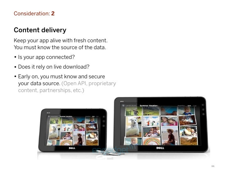 Consideration: 2Content deliveryKeep your app alive with fresh content.You must know the source of the data.• Is your app ...