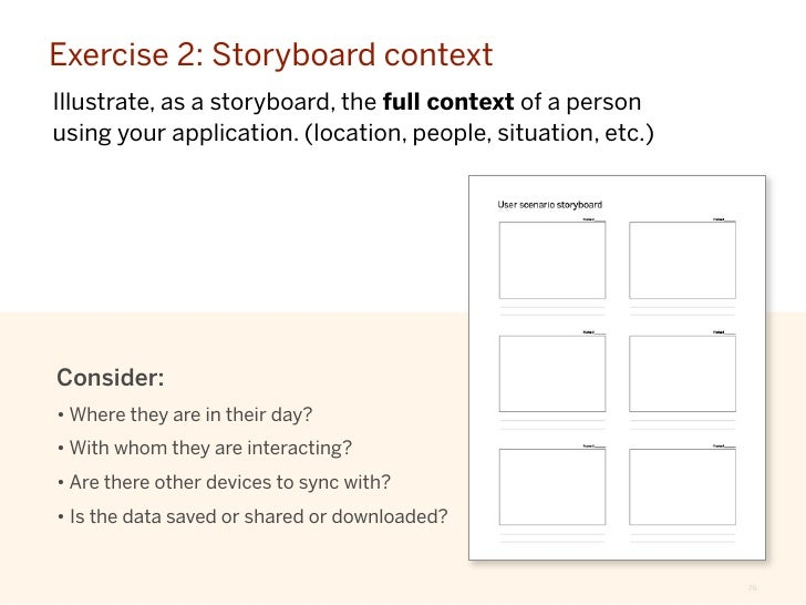 Exercise 2: Storyboard contextIllustrate, as a storyboard, the full context of a personusing your application. (location, ...