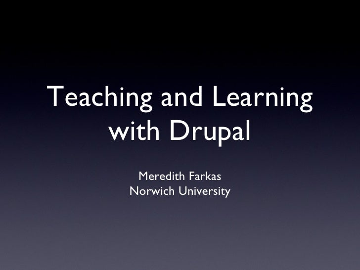 Teaching and Learning with Drupal Meredith Farkas Norwich University
