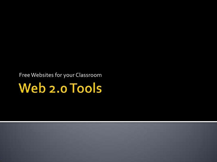 Web 2.0 Tools<br />Free Websites for your Classroom<br />