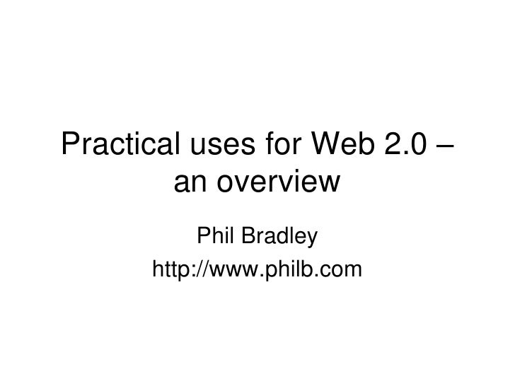 Practical uses for Web 2.0 – an overview<br />Phil Bradley<br />http://www.philb.com<br />