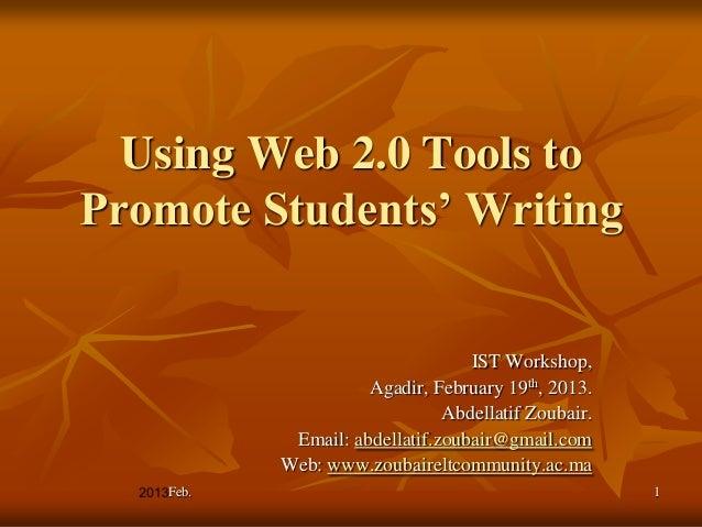 Using Web 2.0 Tools toPromote Students' Writing                                  IST Workshop,                     Agadir,...