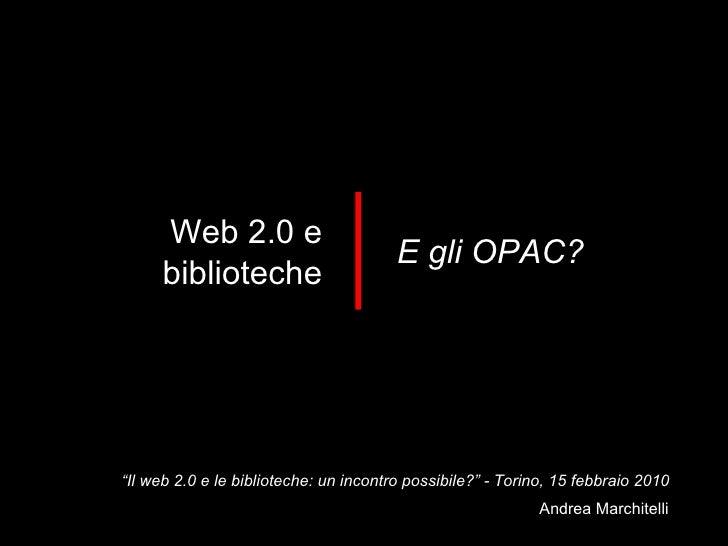 """"""" Il web 2.0 e le biblioteche: un incontro possibile?"""" - Torino, 15 febbraio 2010 Web 2.0 e biblioteche E gli OPAC?"""
