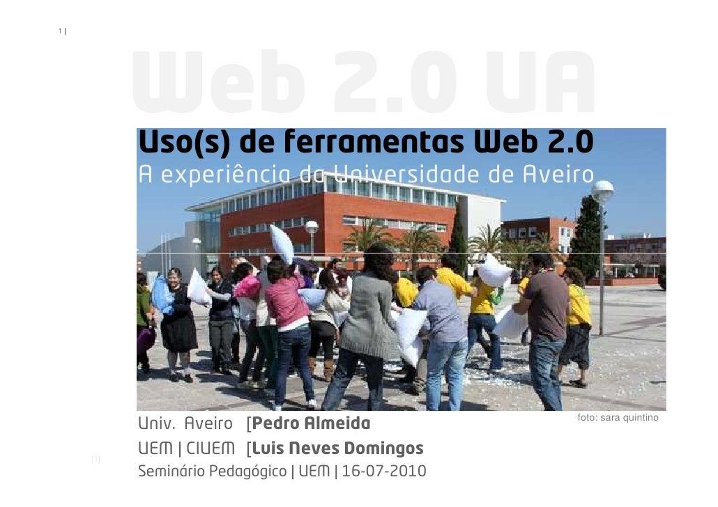 1|                Web 2.0 UA            Uso(s) de ferramentas Web 2.0            A experiência da Universidade de Aveiro  ...