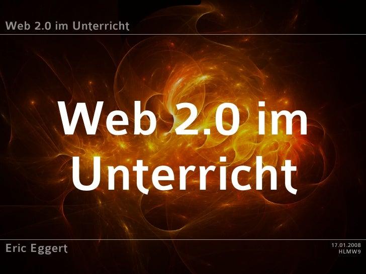 Web 2.0 im Unterricht             Web 2.0 im         Unterricht Eric Eggert             17.01.2008                        ...