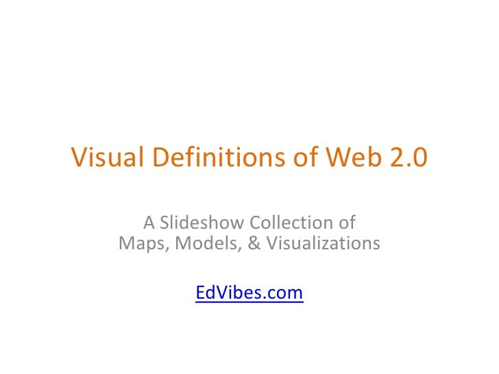 Visual Definitions of Web 2.0       A Slideshow Collection of    Maps, Models, & Visualizations             EdVibes.com