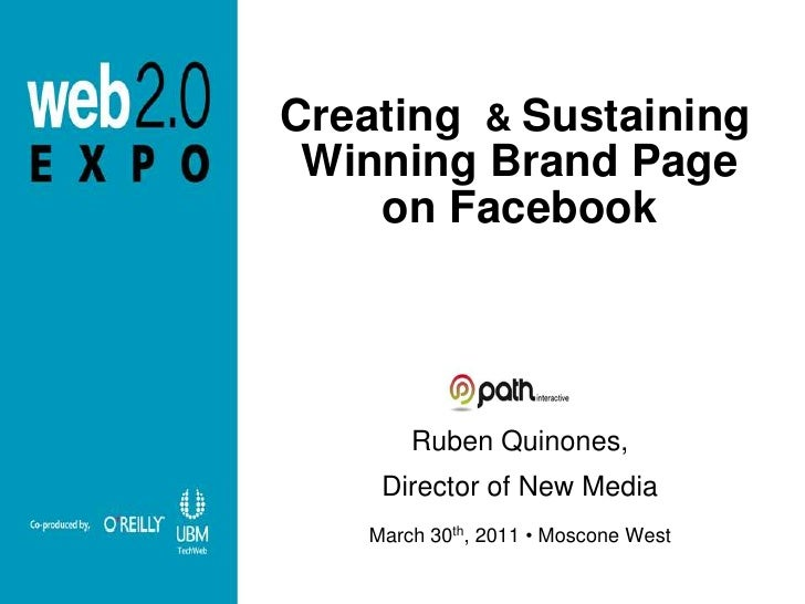 Creating & Sustaining Winning Brand Page    on Facebook       Ruben Quinones,    Director of New Media   March 30th, 2011 ...