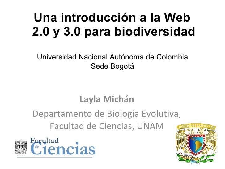 Una introducción a la Web  2.0 y 3.0 para biodiversidad Layla Michán Departamento de Biología Evolutiva, Facultad de Cienc...