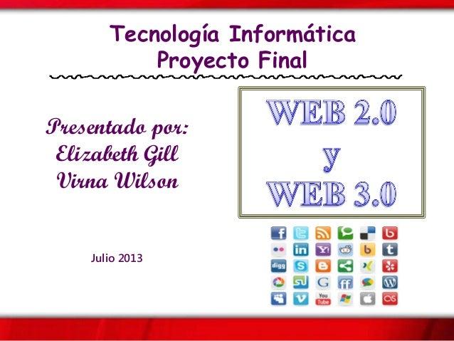 Tecnología Informática Proyecto Final Presentado por: Elizabeth Gill Virna Wilson Julio 2013