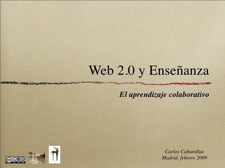 Web 2.0 y Enseñanza     El aprendizaje colaborativo                      Carlos Cabanillas                 Madrid, febrero...