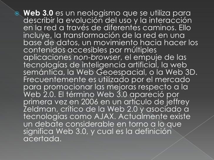 Web 3.0 es un neologismo que se utiliza para describir la evolución del uso y la interacción en la red a través de diferen...