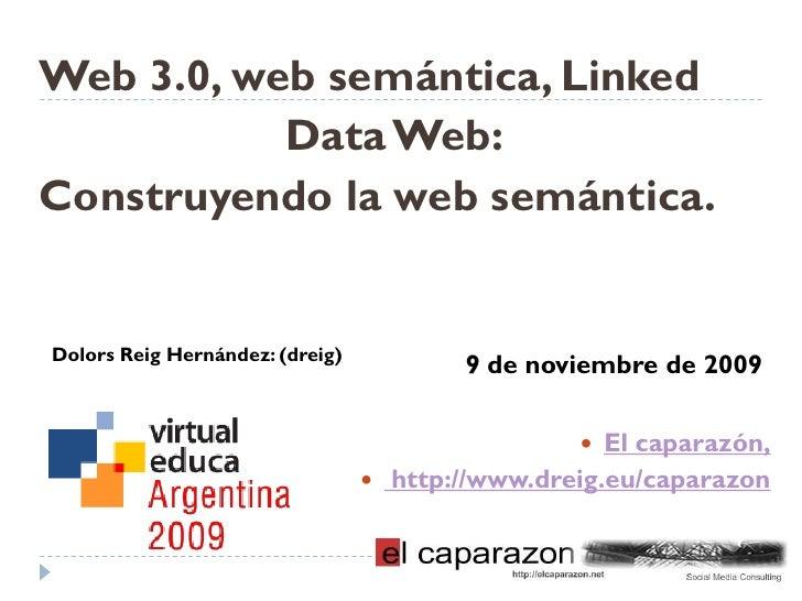 Web 3.0, web semántica, Linked            Data Web: Construyendo la web semántica.   Dolors Reig Hernández: (dreig)       ...