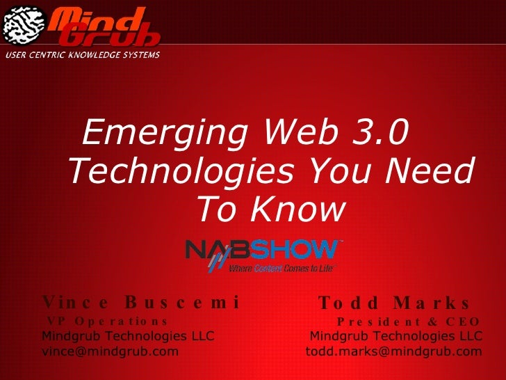Emerging Web 3.0 Technologies You Need To Know Todd Marks   President & CEO Mindgrub Technologies LLC [email_address] Vinc...