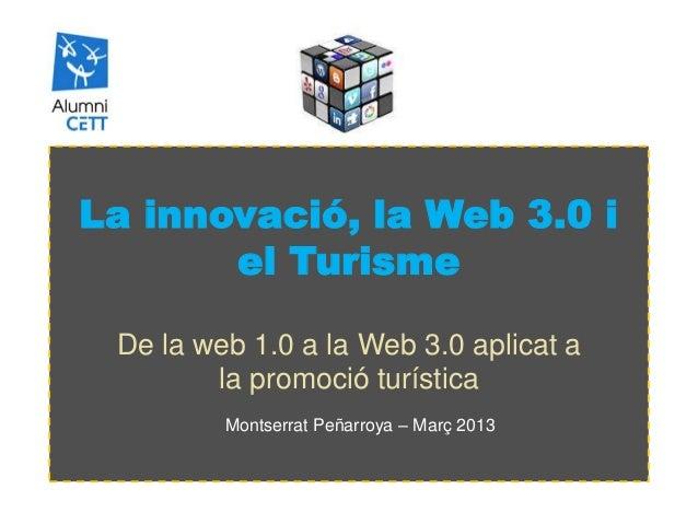 La innovació, la Web 3.0 i       el Turisme De la web 1.0 a la Web 3.0 aplicat a        la promoció turística         Mont...
