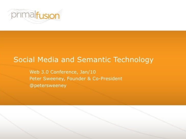 Social Media and Semantic Technology Web 3.0 Conference, Jan/10 Peter Sweeney, Founder & Co-President @petersweeney