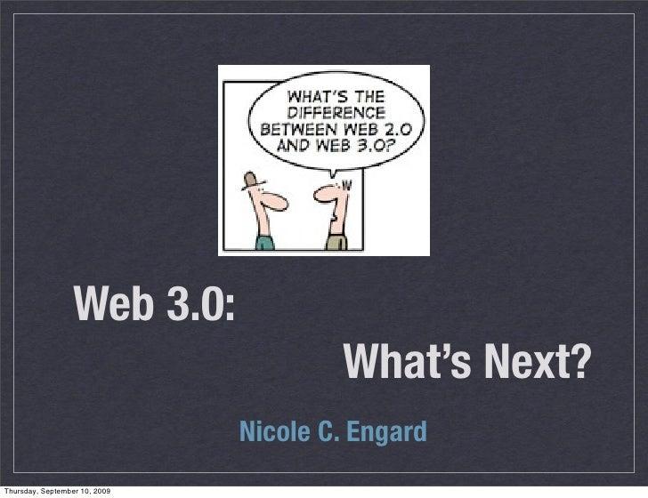 Web 3.0:                                        What's Next?                                Nicole C. Engard Thursday, Sep...