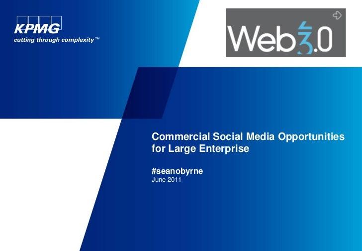 Commercial Social Media Opportunitiesfor Large Enterprise#seanobyrneJune 2011