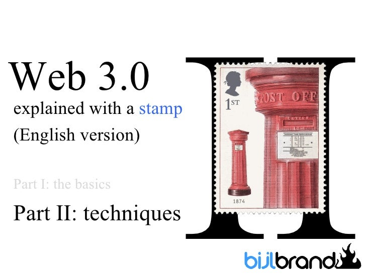 IIWeb 3.0explained with a stamp(English version)Part I: the basicsPart II: techniques