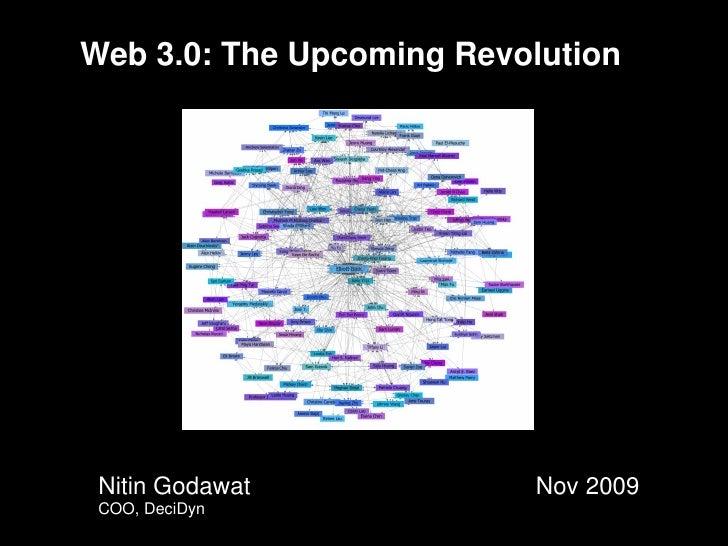 Web 3.0: The Upcoming Revolution      Nitin Godawat            Nov 2009  COO, DeciDyn