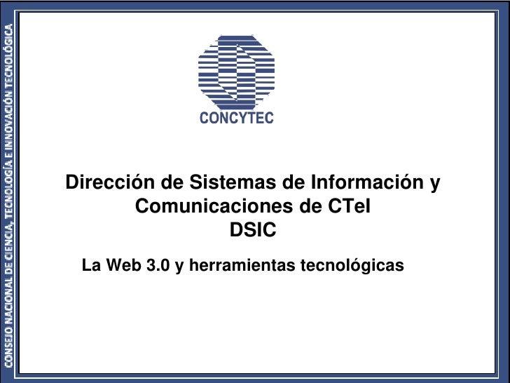 Dirección de Sistemas de Información y        Comunicaciones de CTeI                  DSIC  La Web 3.0 y herramientas tecn...