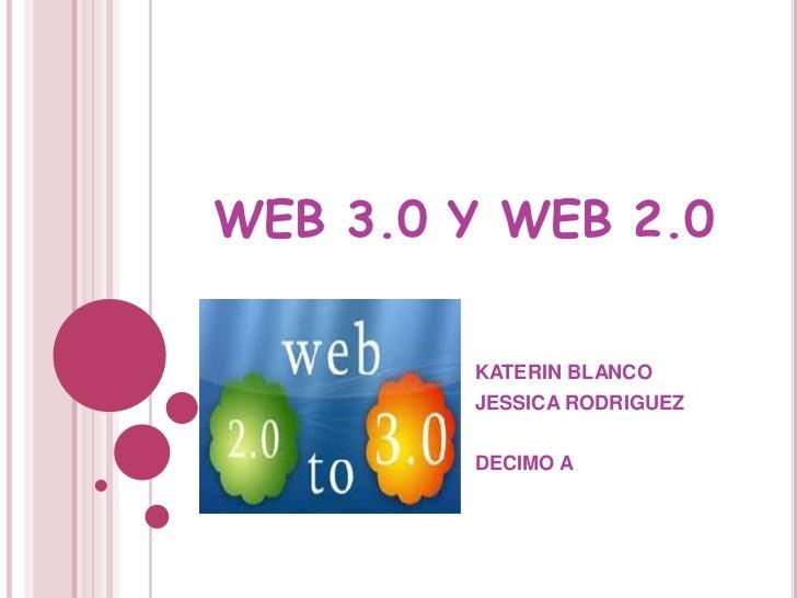 WEB 3.0 Y WEB 2.0        KATERIN BLANCO        JESSICA RODRIGUEZ        DECIMO A