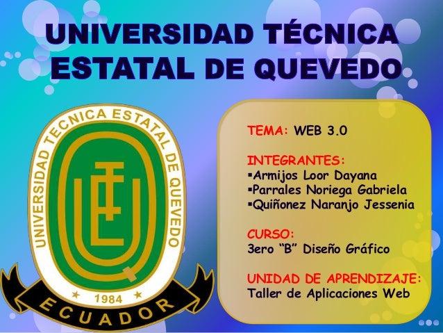 "TEMA: WEB 3.0 INTEGRANTES: Armijos Loor Dayana Parrales Noriega Gabriela Quiñonez Naranjo Jessenia CURSO: 3ero ""B"" Dise..."