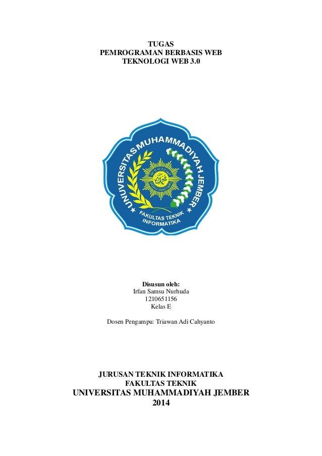 TUGAS PEMROGRAMAN BERBASIS WEB TEKNOLOGI WEB 3.0  Disusun oleh: Irfan Samsu Nurhuda 1210651156 Kelas E Dosen Pengampu: Tri...