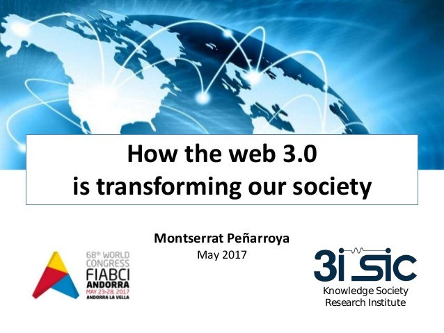 Montserrat Peñarroya May 2017 How the web 3.0 is transforming our society Knowledge Society Research Institute