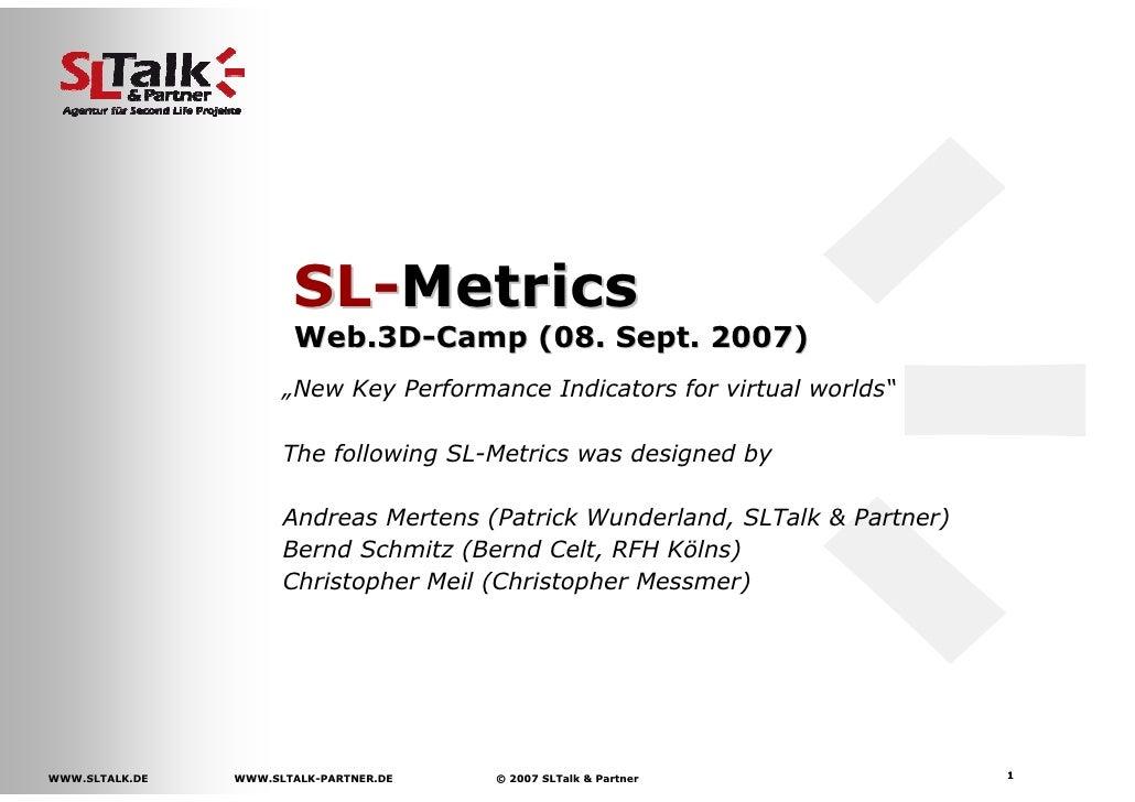 "SL-Metrics                        Web.3D-Camp (08. Sept. 2007)                       ""New Key Performance Indicators for v..."