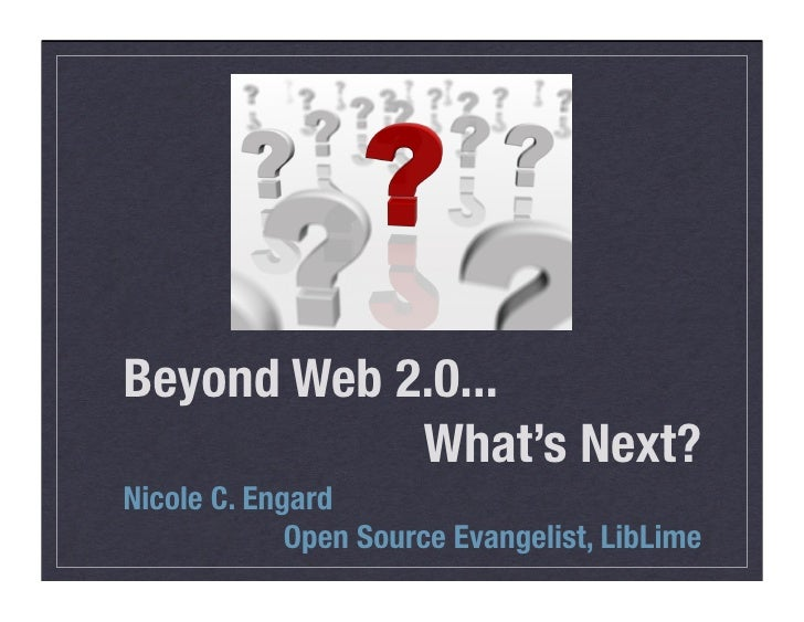 Beyond Web 2.0...             What's Next? Nicole C. Engard              Open Source Evangelist, LibLime