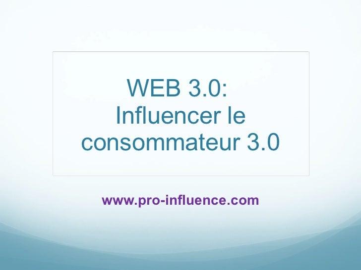 WEB 3.0:  Influencer le consommateur 3.0 www.pro-influence.com