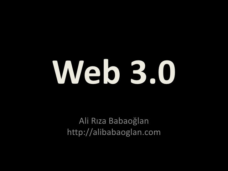 Web 3.0    Ali Rıza Babaoğlan http://alibabaoglan.com