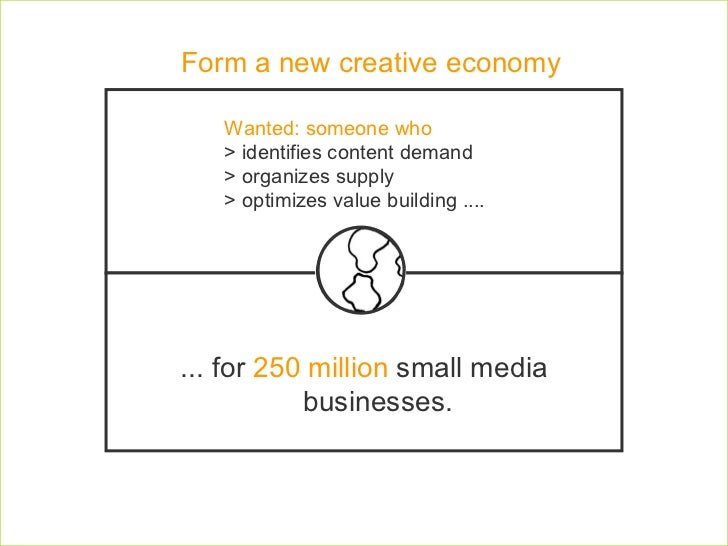 Wanted: someone who  > identifies content demand > organizes supply > optimizes value building ....  ... for  250 million ...
