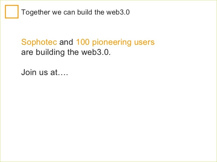 """Join the web 3.0 cause at: www.sophotec.com/groups www.slideshare.net/group/web3.0 Facebook group: search for """"web3.0 (Sop..."""
