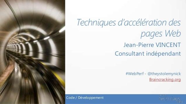 Techniques d'accélération despages WebJean-Pierre VINCENTConsultant indépendantCode / Développement#WebPerf - @theystolemy...