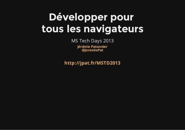 Développerpourtouslesnavigateurs      MS Tech Days 2013         Jérémie Patonnier            @JeremiePat    http://jpa...