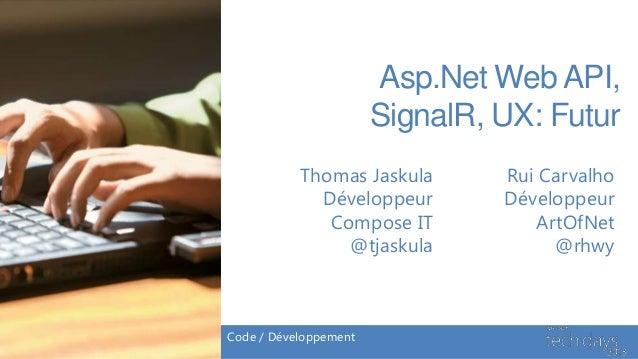 Asp.Net Web API,                       SignalR, UX: Futur           Thomas Jaskula       Rui Carvalho             Développ...
