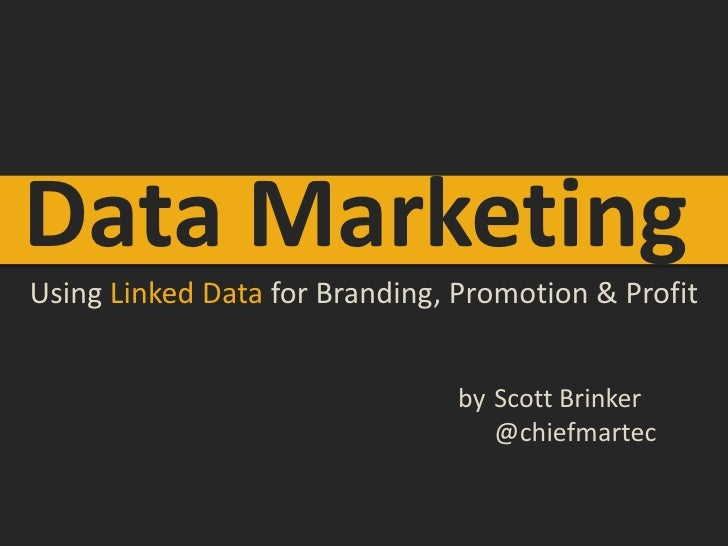 Data Marketing<br />Using Linked Data for Branding, Promotion & Profit<br />Scott Brinker<br />@chiefmartec<br />by<br />