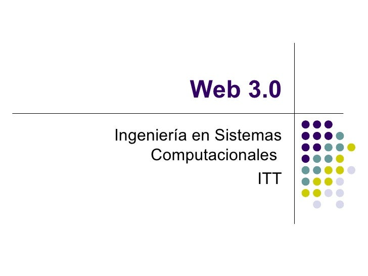 Web 3.0 Ingeniería en Sistemas Computacionales  ITT