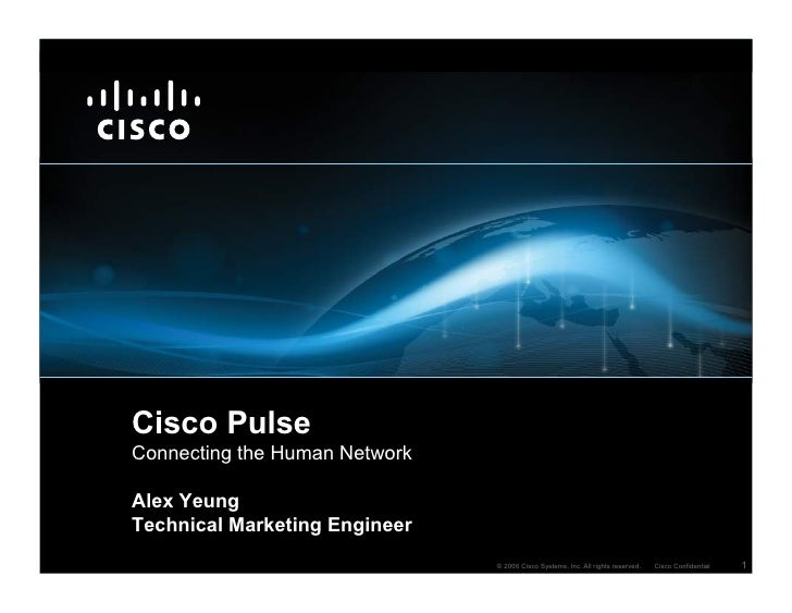 Cisco Pulse Connecting the Human Network  Alex Yeung Technical Marketing Engineer                                © 2006 Ci...