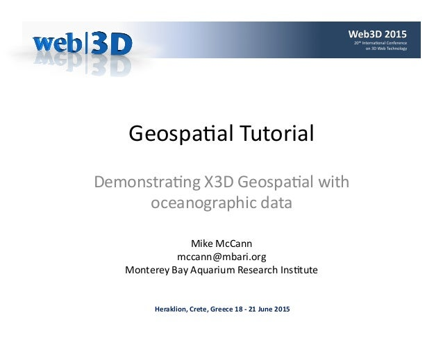 Heraklion,Crete,Greece18-21June2015 Geospa'alTutorial Demonstra'ngX3DGeospa'alwith oceanographicdata Mike...