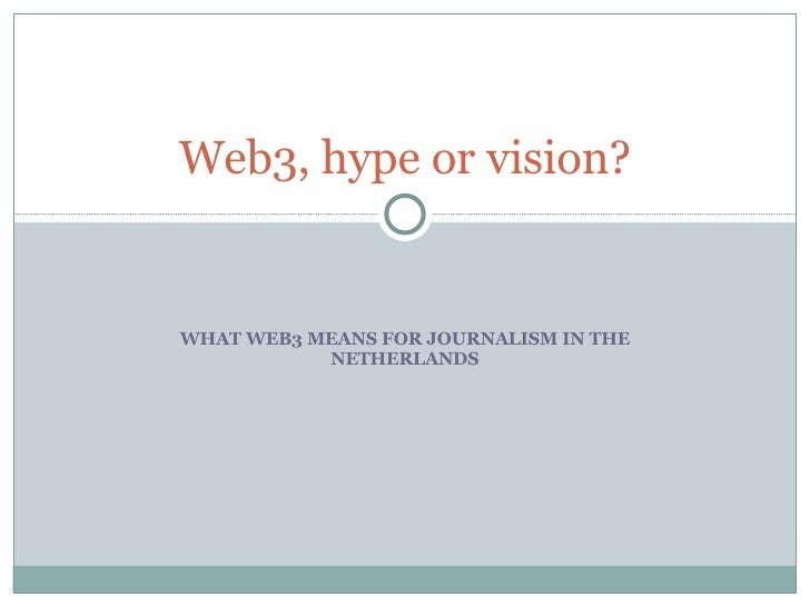 WHAT WEB3 MEANS FOR JOURNALISM IN THE NETHERLANDS Web3, hype or vision?
