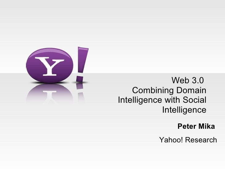 Web 3.0  Combining Domain Intelligence with Social Intelligence Peter Mika  Yahoo! Research