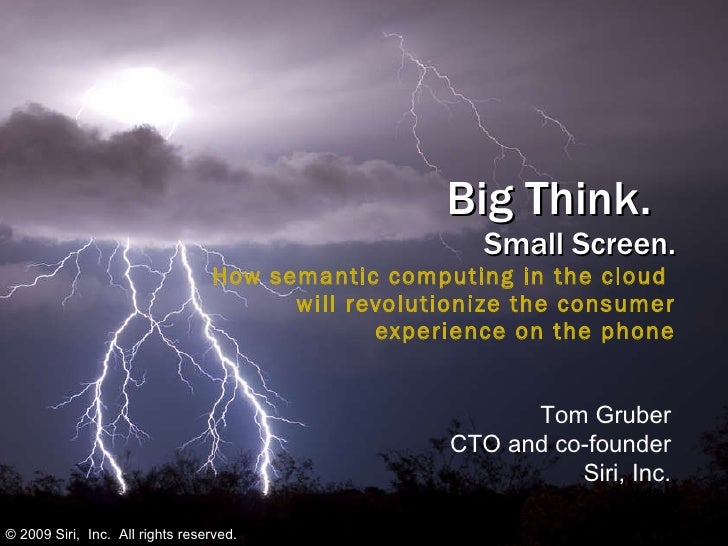 Big Think.  Small Screen. How semantic computing in the cloud  will revolutionize the consumer  experience on the phone To...
