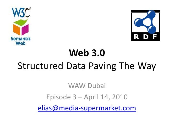 Web 3.0Structured Data Paving The Way<br />WAW Dubai<br />Episode 3 – April 14, 2010<br />elias@media-supermarket.com<br />